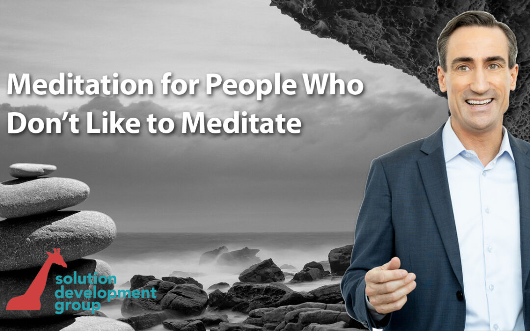 Meditation for Those Who Don't Like to Meditate
