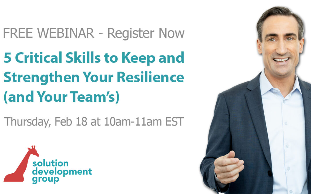 FREE Webinar – 5 Critical Skills to Keep and Strengthen Your Resilience (and Your Team's)