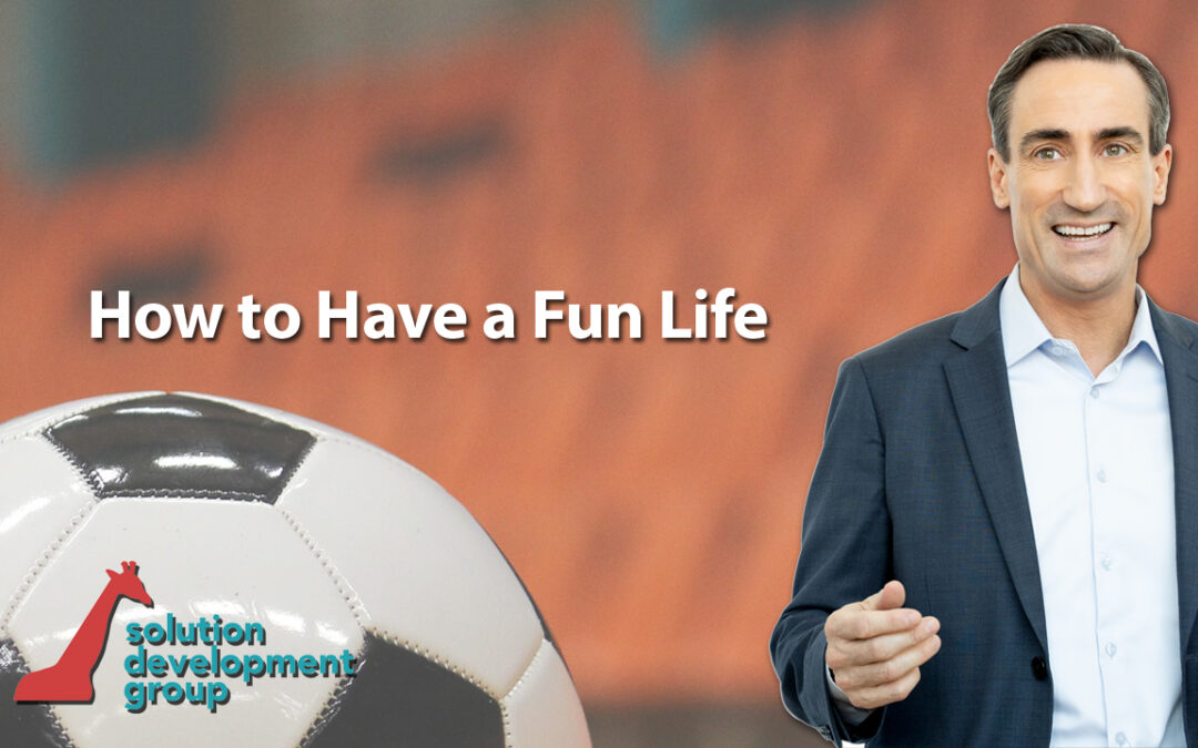 How to Have a Fun Life