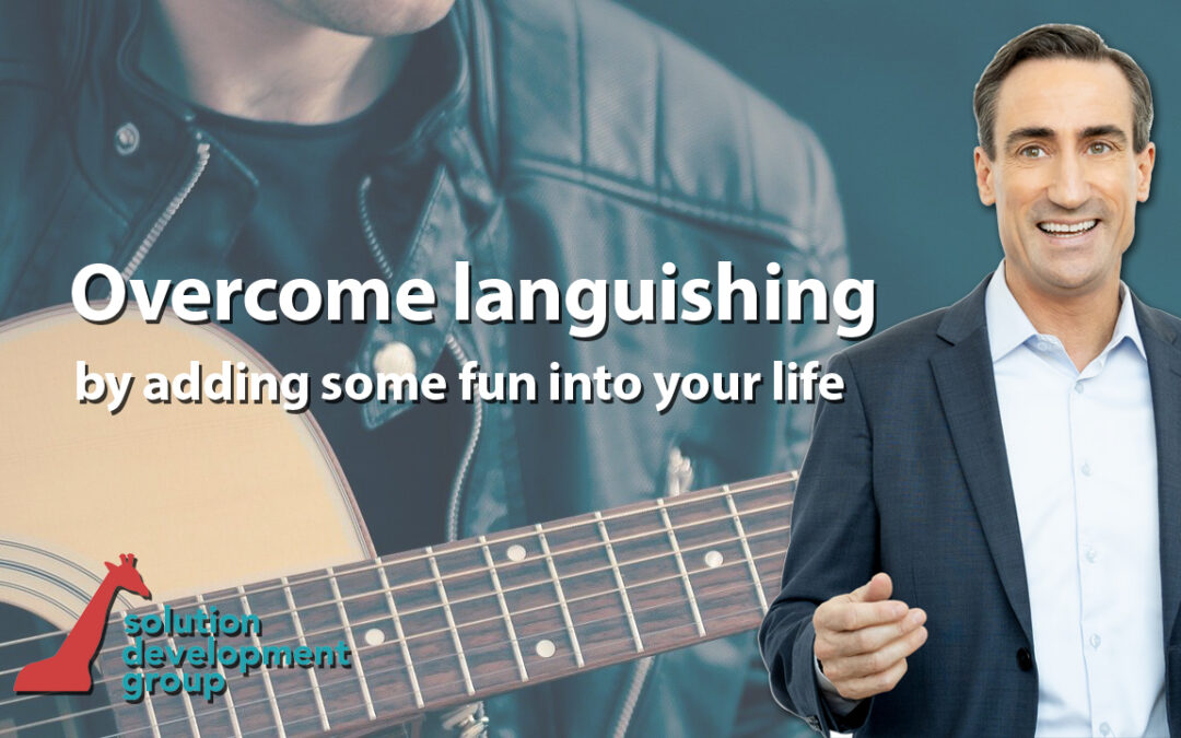 Overcome Languishing by Adding Some Fun in Your Life