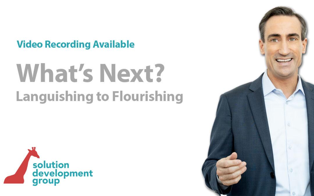 What's Next? Languishing to Flourishing (Webinar Recording)